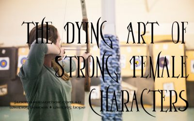 The Dying Art of Strong Female Characters